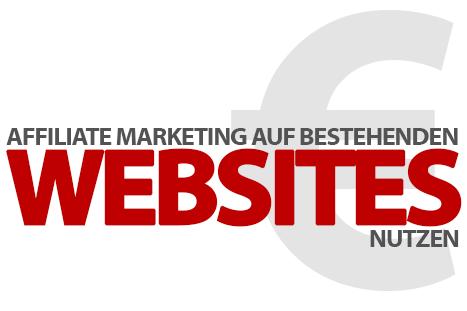 Affiliate Marketing in bestehenden Websites nutzen