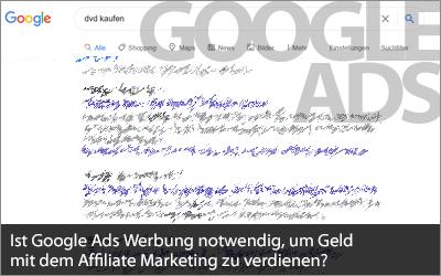 Ist Google Ads Werbung notwendig, um Geld mit dem Affiliate Marketing zu verdienen?
